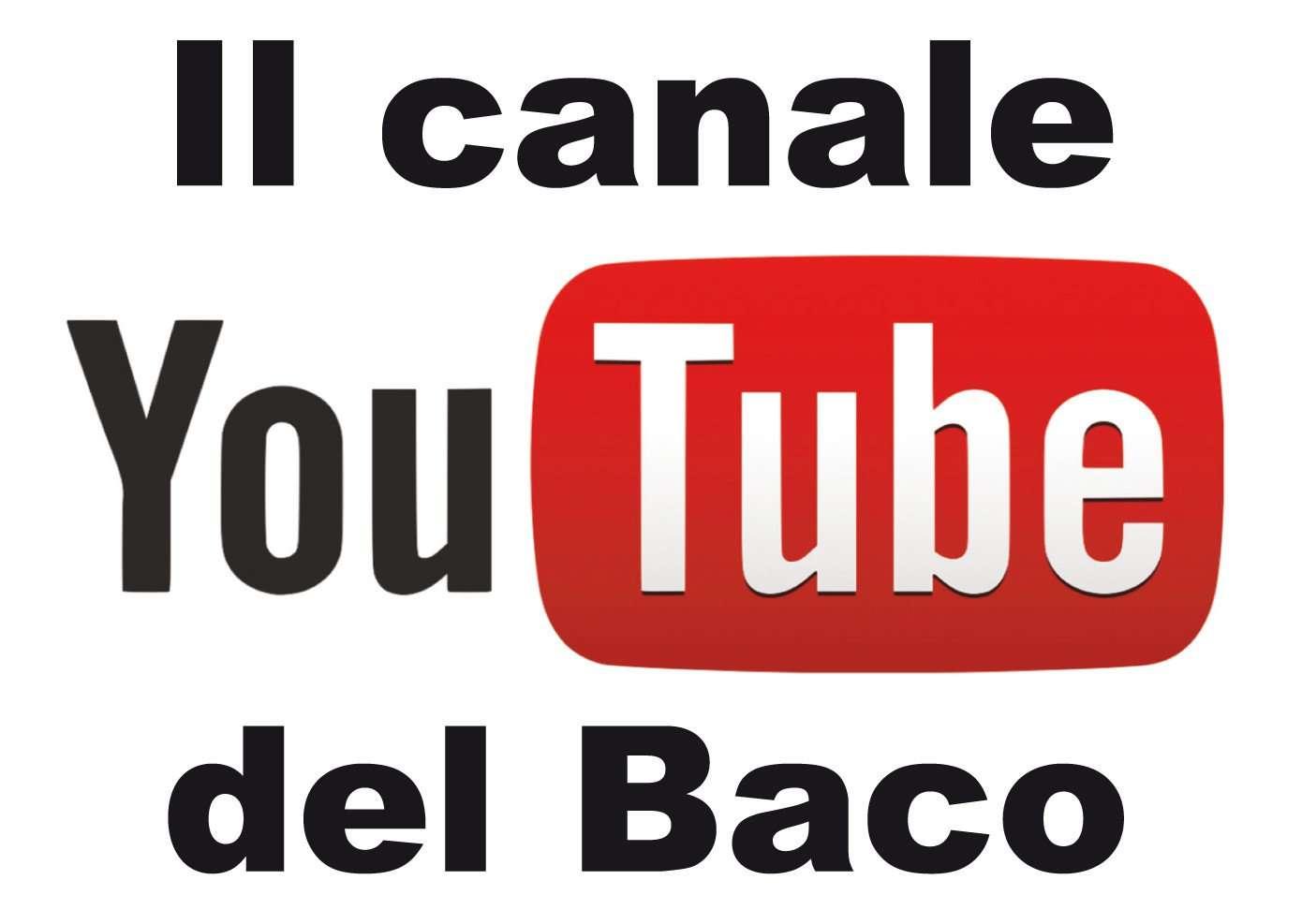 Il canale YouTube del Baco