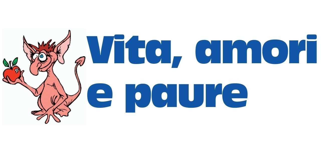 VITA, AMORI E PAURE